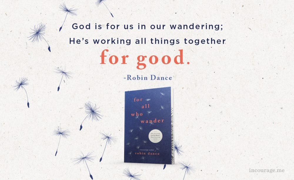 Feel unsure about your faith in God? Struggling with your faith in Jesus? Read our Milk and Honey Magazine interview with Robin Dance, writer of For All Who Wander: Why Knowing God Is Better than Knowing It All